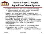 special case 7 hybrid agile plan driven system
