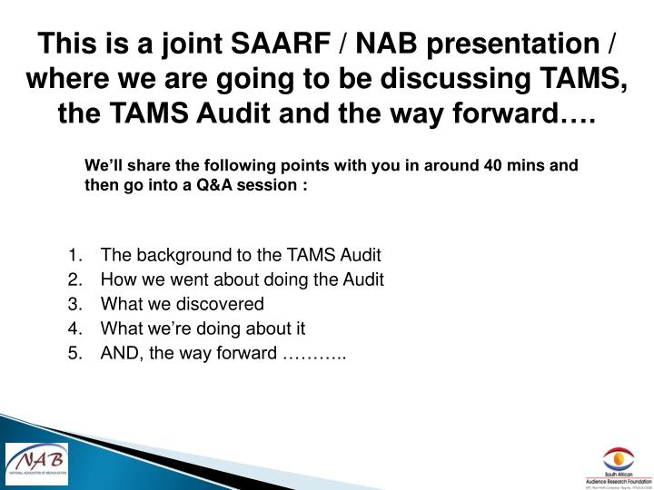 This is a joint SAARF / NAB presentation / where we are going to be discussing TAMS, the TAMS Audit ...