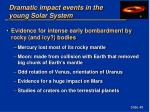 dramatic impact events in the young solar system