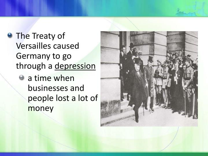 The Treaty of Versailles caused Germany to go through a