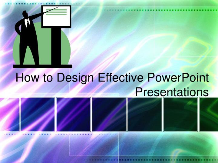 How to Design Effective PowerPoint Presentations