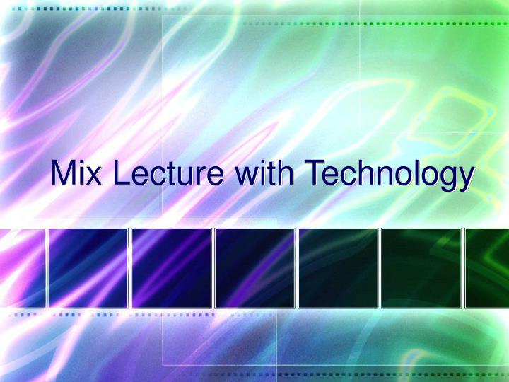 Mix Lecture with Technology