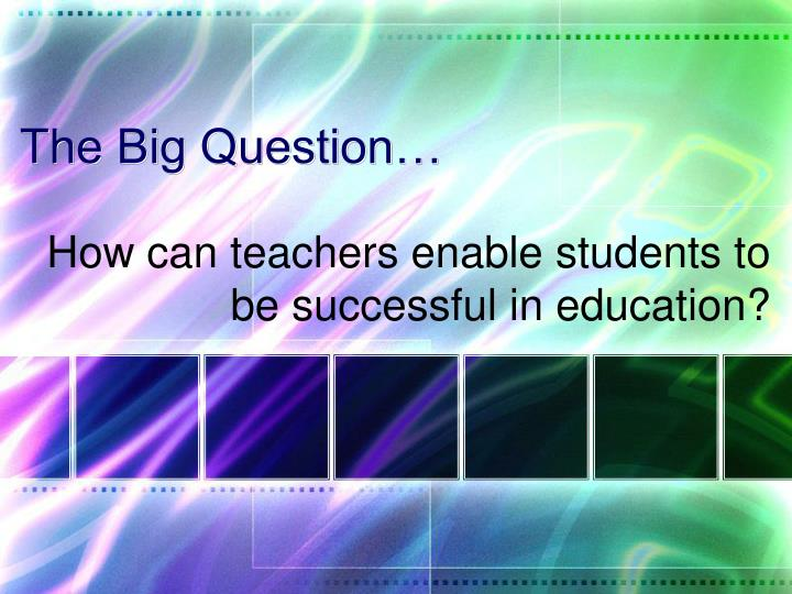 The Big Question…