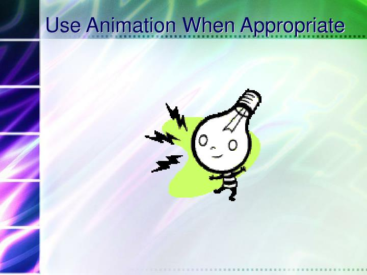Use Animation When Appropriate
