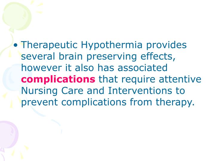 Therapeutic Hypothermia provides several brain preserving effects, however it also has associated