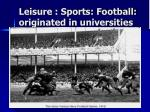leisure sports football originated in universities