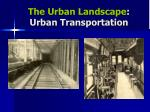 the urban landscape urban transportation