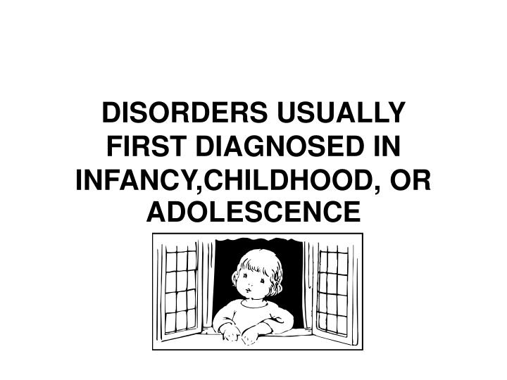 disorders usually first diagnosed in infancy childhood or adolescence n.
