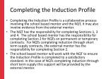 completing the induction profile