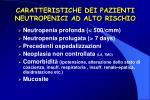 caratteristiche dei pazienti neutropenici ad alto rischio