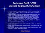 potential oms ems market segment and focus