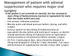 management of patient with adrenal suppression who requires major oral surgery1