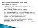 routine review of head neck and maxillofacial regions