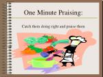 one minute praising catch them doing right and praise them