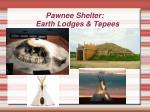 pawnee shelter earth lodges tepees