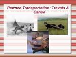pawnee transportation travois canoe