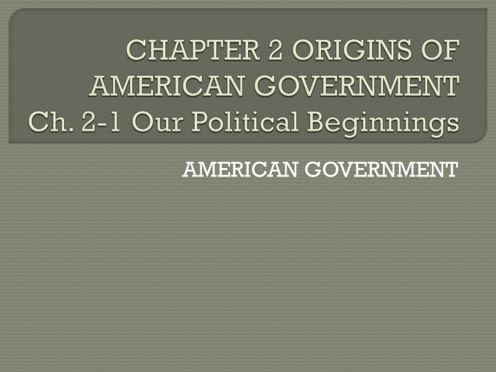 chapter 2 origins of american government ch 2 1 our political beginnings n.