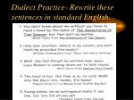 dialect practice rewrite these sentences in standard english