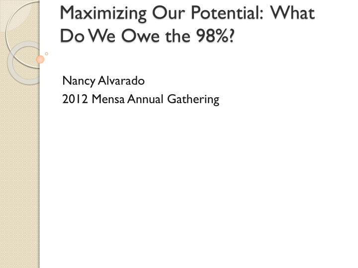 maximizing our potential what do we owe the 98 n.