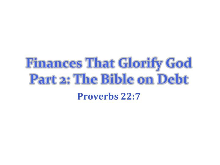 finances that glorify god part 2 the bible on debt n.
