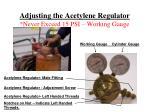 adjusting the acetylene regulator never exceed 15 psi working gauge