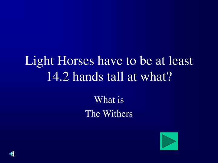 Light Horses have to be at least 14.2 hands tall at what?