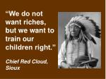 we do not want riches but we want to train our children right chief red cloud sioux