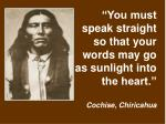 you must speak straight so that your words may go as sunlight into the heart cochise chiricahua