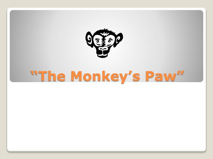 the monkey paw essay Get access to the monkey s paw essays only from anti essays listed results 1 - 30 get studying today and get the grades you want anti essays offers essay examples to help students with their essay writing our collection includes thousands of sample research papers so you can find almost.