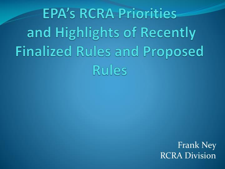 epa s rcra priorities and h ighlights of recently finalized rules and proposed rules n.