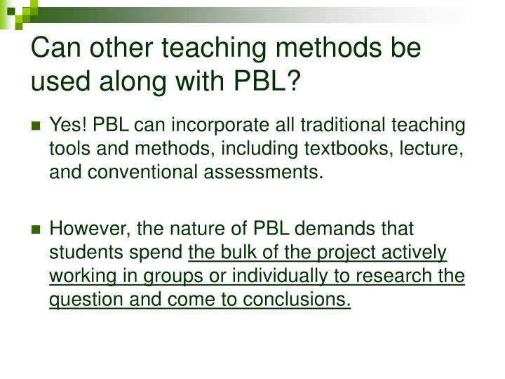 Can other teaching methods be used along with PBL?