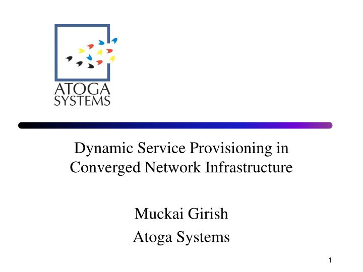 dynamic service provisioning in converged network infrastructure muckai girish atoga systems n.