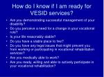 how do i know if i am ready for vesid services