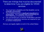 there are 4 things that must be documented to determine if you are eligible for vesid services