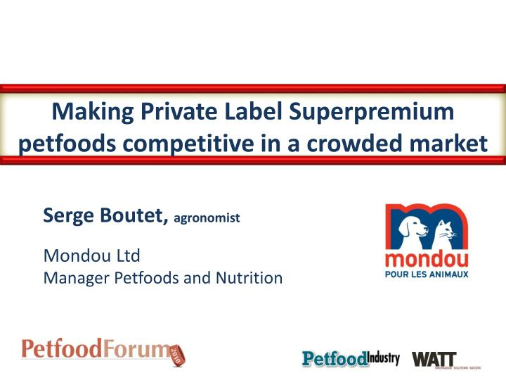making private label superpremium petfoods competitive in a crowded market n.