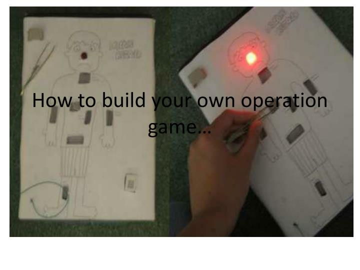 how to build your own operation game n.