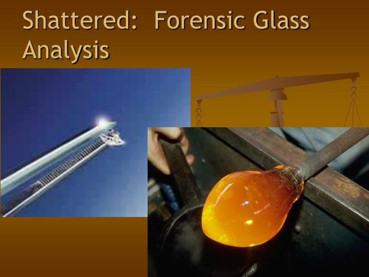 shattered forensic glass analysis n.