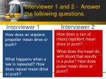 interviewer 1 and 2 answer the following questions