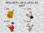 what did pa use to call for the owls