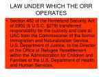 law under which the orr operates