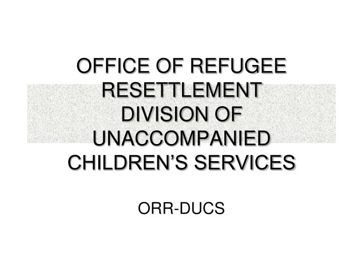 office of refugee resettlement division of unaccompanied children s services n.