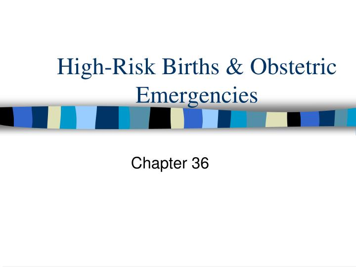 high risk births obstetric emergencies n.