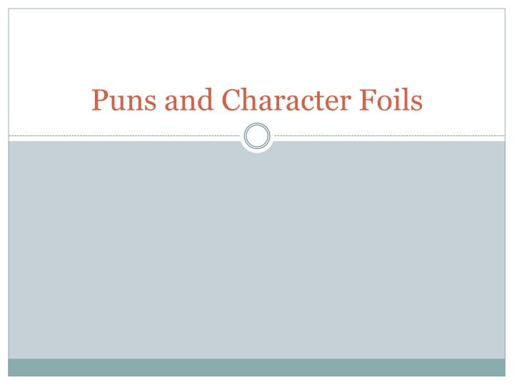 puns and character foils n.