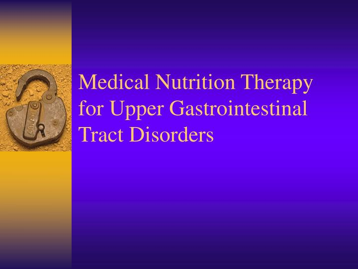 medical nutrition therapy for upper gastrointestinal tract disorders n.
