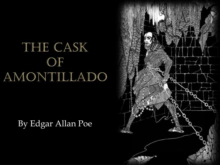 cask of amontillado by edgar allen poe The cask of amontillado by edgar allan poe february 12, 2012 by vocabularycom (ny) the narrator of this twisted tale embarks on a grisly quest for revenge.