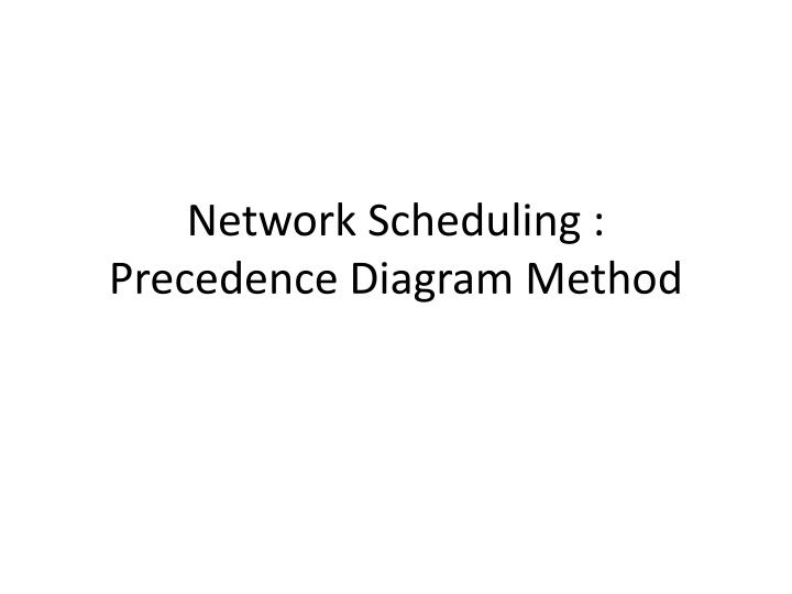 network scheduling precedence diagram method n.
