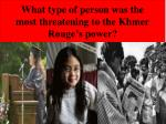 what type of person was the most threatening to the khmer rouge s power