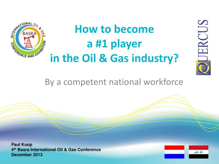 how to become a 1 player in the oil gas industry n.