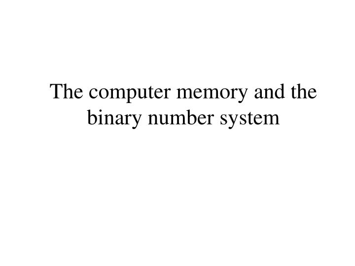 the computer memory and the binary number system n.