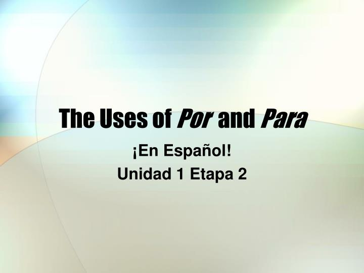 the uses of por and para n.
